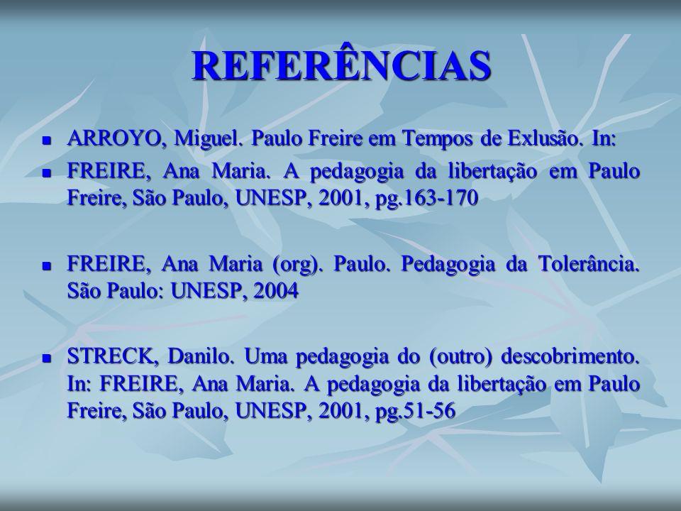 REFERÊNCIAS ARROYO, Miguel. Paulo Freire em Tempos de Exlusão. In: