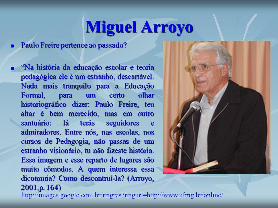 Miguel Arroyo Paulo Freire pertence ao passado