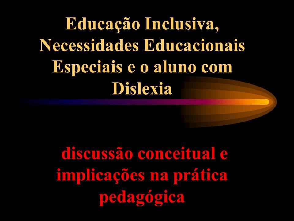 Educação Inclusiva, Necessidades Educacionais Especiais e o aluno com Dislexia discussão conceitual e implicações na prática pedagógica