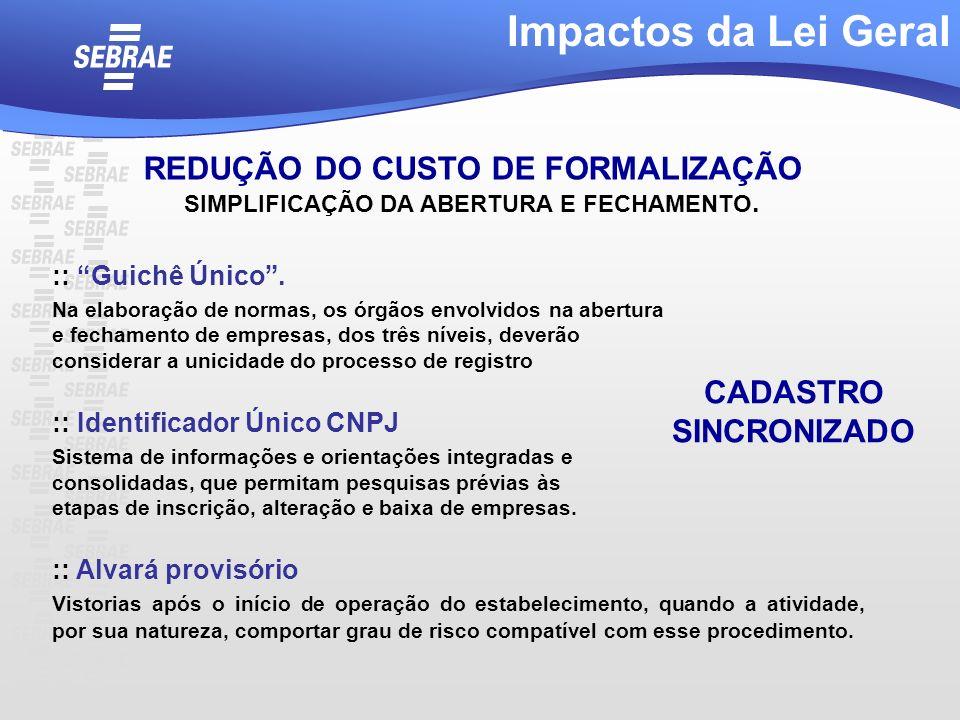 Impactos da Lei Geral REDUÇÃO DO CUSTO DE FORMALIZAÇÃO