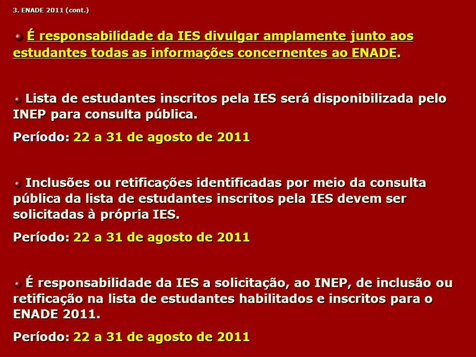 3. ENADE 2011 (cont.)É responsabilidade da IES divulgar amplamente junto aos estudantes todas as informações concernentes ao ENADE.