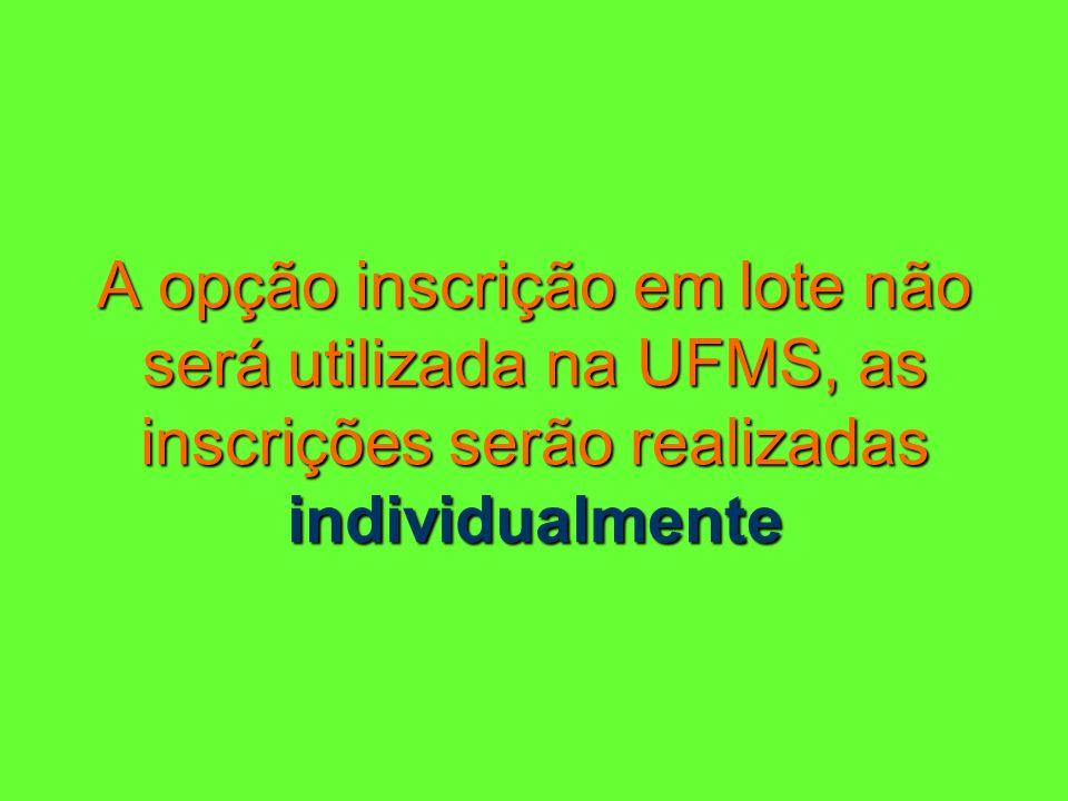 A opção inscrição em lote não será utilizada na UFMS, as inscrições serão realizadas individualmente