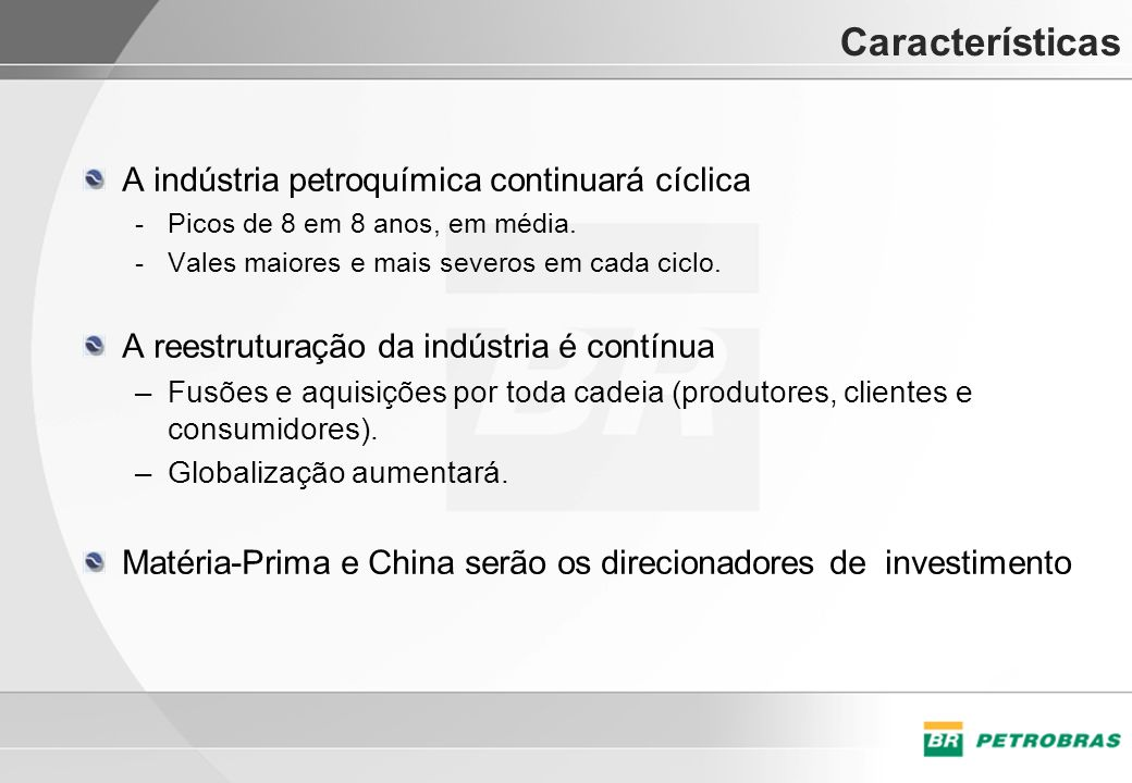 Características A indústria petroquímica continuará cíclica