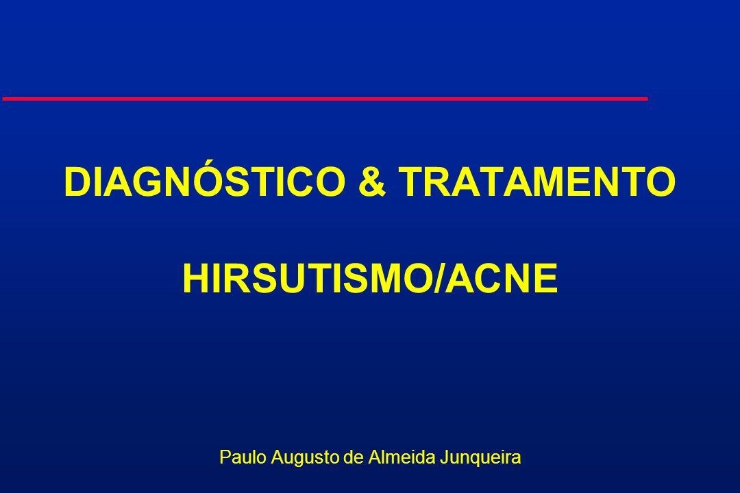DIAGNÓSTICO & TRATAMENTO HIRSUTISMO/ACNE Paulo Augusto de Almeida Junqueira