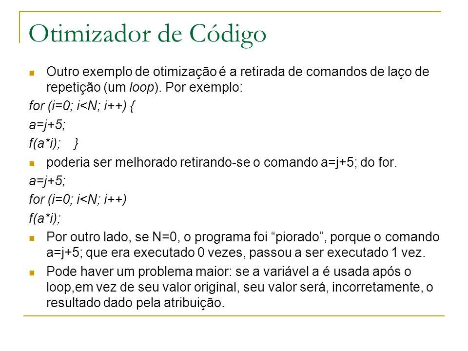 Otimizador de Código Outro exemplo de otimização é a retirada de comandos de laço de repetição (um loop). Por exemplo: