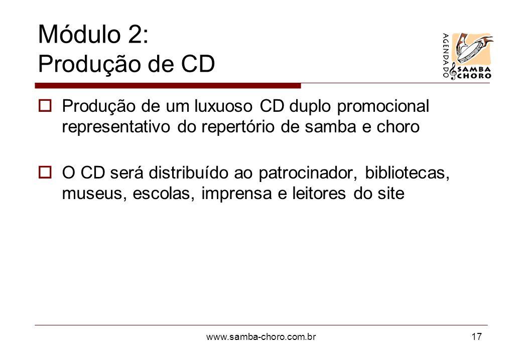 Módulo 2: Produção de CD Produção de um luxuoso CD duplo promocional representativo do repertório de samba e choro.