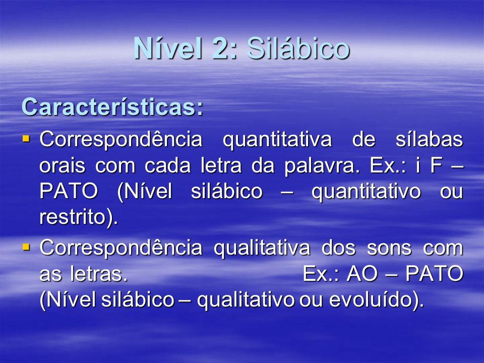 Nível 2: Silábico Características: