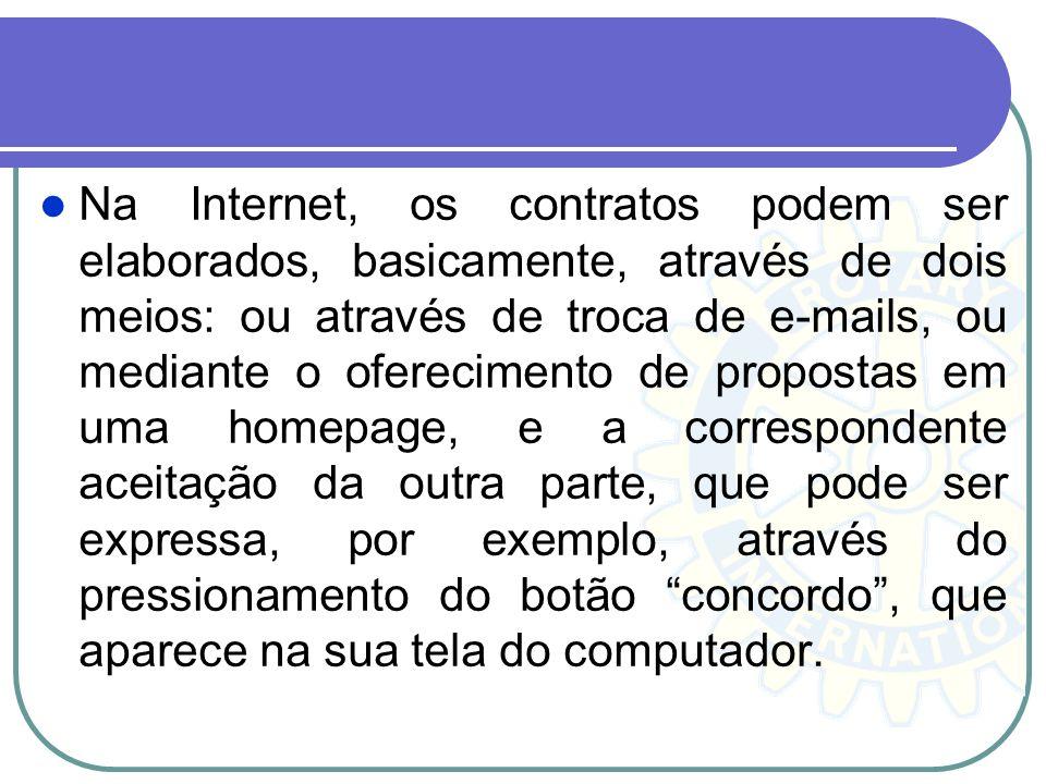 Na Internet, os contratos podem ser elaborados, basicamente, através de dois meios: ou através de troca de e-mails, ou mediante o oferecimento de propostas em uma homepage, e a correspondente aceitação da outra parte, que pode ser expressa, por exemplo, através do pressionamento do botão concordo , que aparece na sua tela do computador.