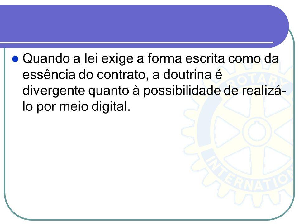 Quando a lei exige a forma escrita como da essência do contrato, a doutrina é divergente quanto à possibilidade de realizá-lo por meio digital.