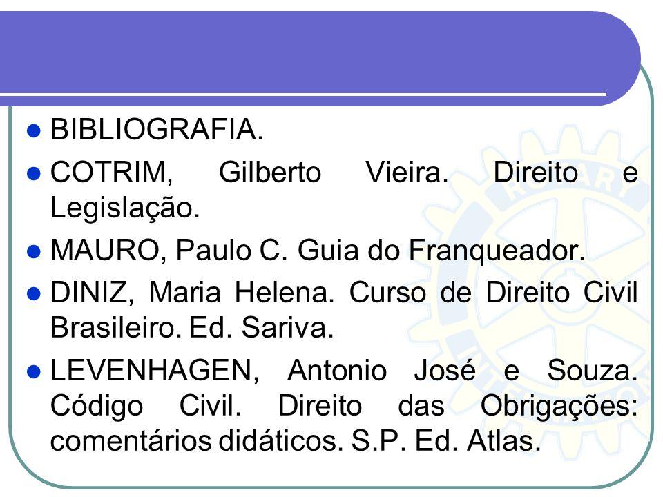 BIBLIOGRAFIA. COTRIM, Gilberto Vieira. Direito e Legislação. MAURO, Paulo C. Guia do Franqueador.