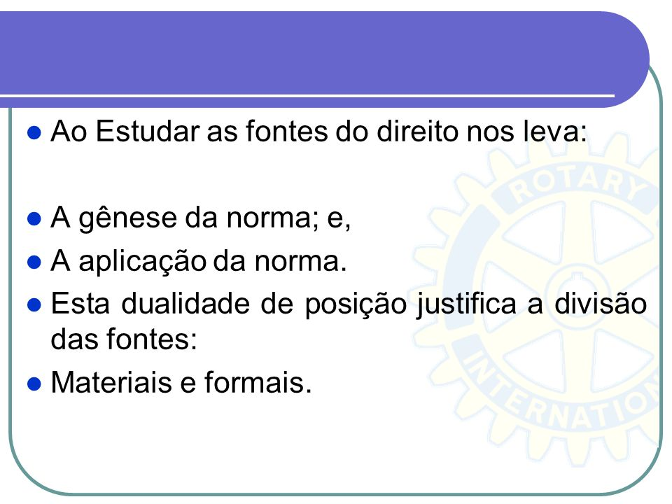Ao Estudar as fontes do direito nos leva: