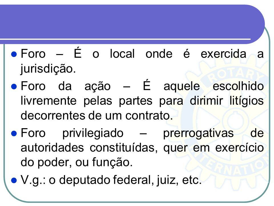 Foro – É o local onde é exercida a jurisdição.