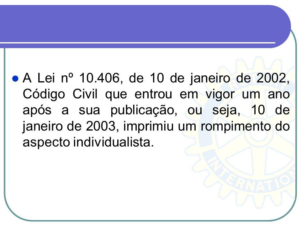 A Lei nº 10.406, de 10 de janeiro de 2002, Código Civil que entrou em vigor um ano após a sua publicação, ou seja, 10 de janeiro de 2003, imprimiu um rompimento do aspecto individualista.