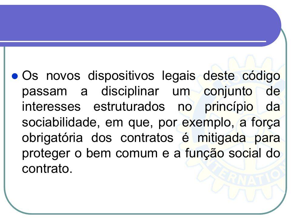 Os novos dispositivos legais deste código passam a disciplinar um conjunto de interesses estruturados no princípio da sociabilidade, em que, por exemplo, a força obrigatória dos contratos é mitigada para proteger o bem comum e a função social do contrato.