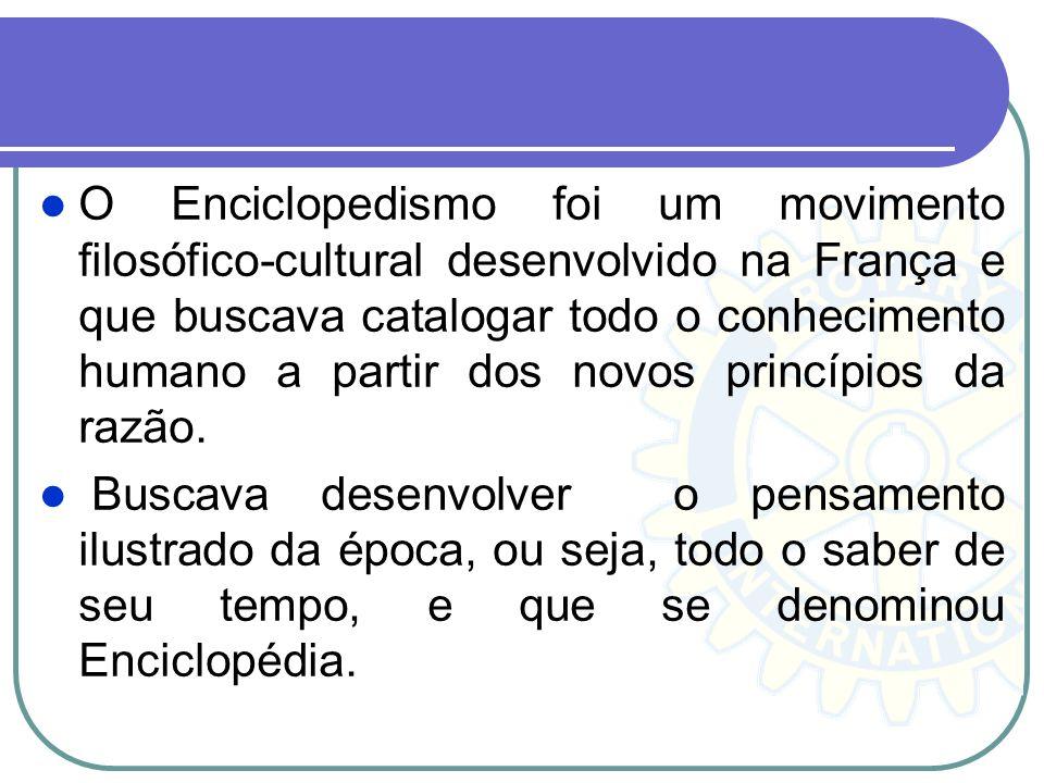 O Enciclopedismo foi um movimento filosófico-cultural desenvolvido na França e que buscava catalogar todo o conhecimento humano a partir dos novos princípios da razão.
