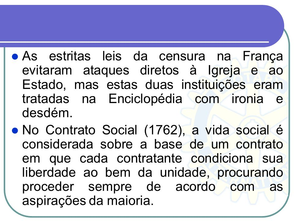 As estritas leis da censura na França evitaram ataques diretos à Igreja e ao Estado, mas estas duas instituições eram tratadas na Enciclopédia com ironia e desdém.
