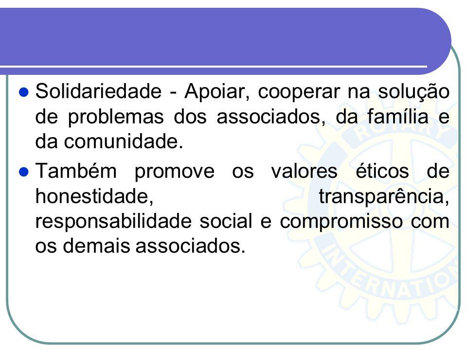 Solidariedade - Apoiar, cooperar na solução de problemas dos associados, da família e da comunidade.