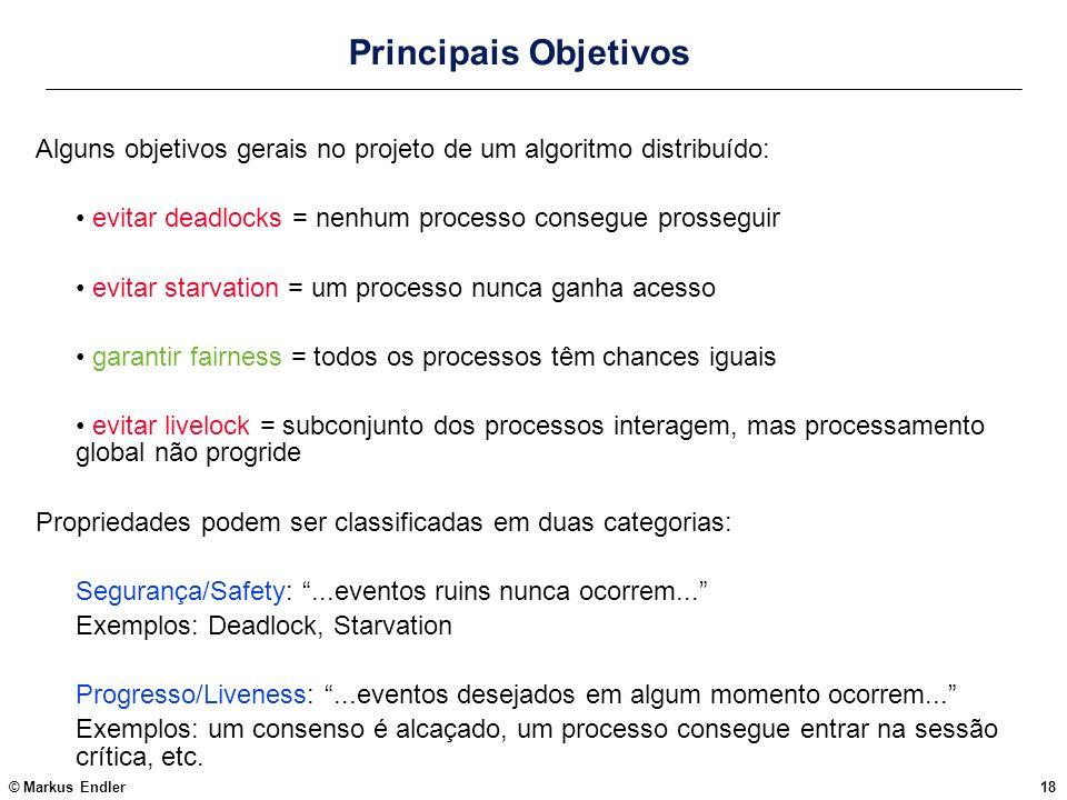 Principais Objetivos Alguns objetivos gerais no projeto de um algoritmo distribuído: • evitar deadlocks = nenhum processo consegue prosseguir.