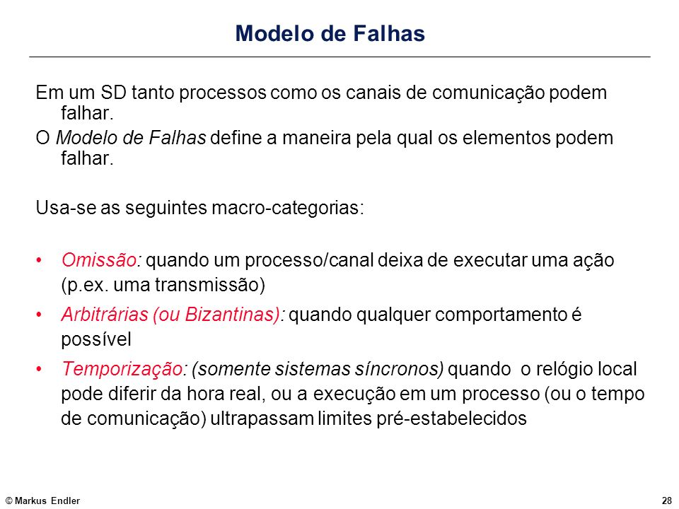 Modelo de Falhas Em um SD tanto processos como os canais de comunicação podem falhar.