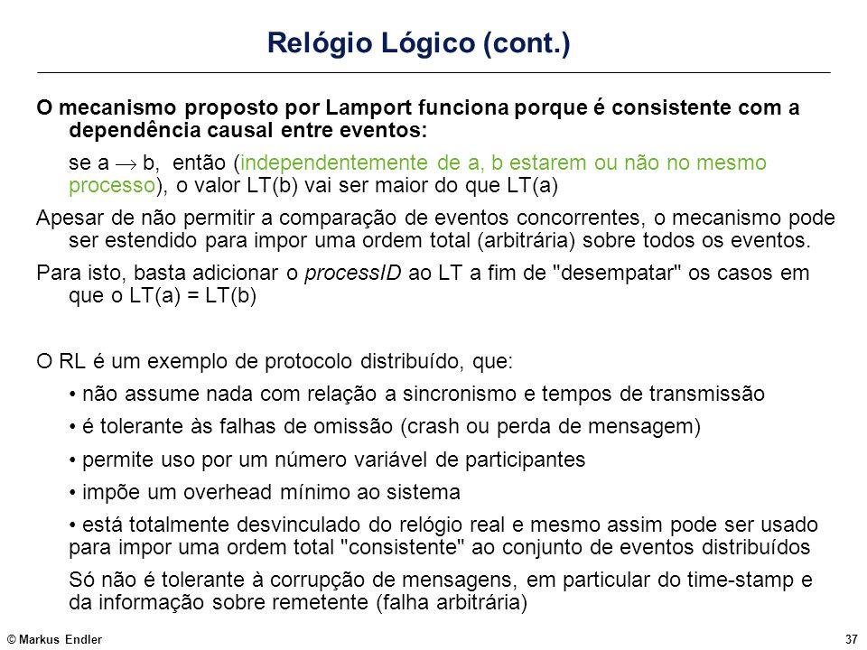 Relógio Lógico (cont.) O mecanismo proposto por Lamport funciona porque é consistente com a dependência causal entre eventos:
