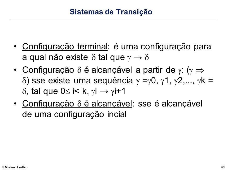 Sistemas de Transição Configuração terminal: é uma configuração para a qual não existe  tal que  → 