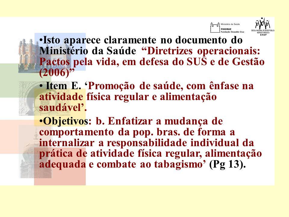 Isto aparece claramente no documento do Ministério da Saúde Diretrizes operacionais: Pactos pela vida, em defesa do SUS e de Gestão (2006)