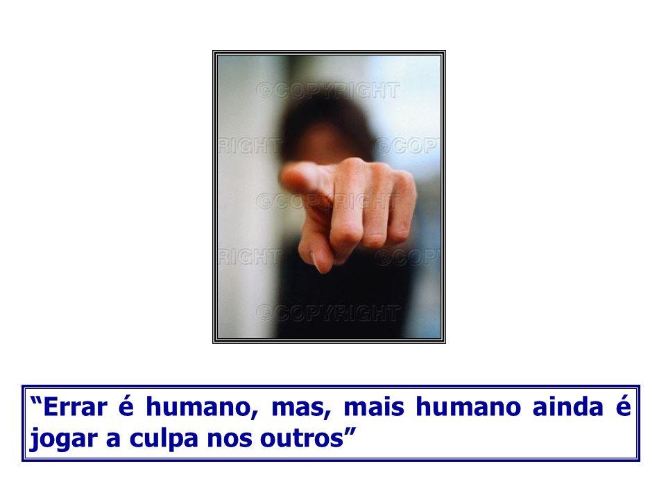 Errar é humano, mas, mais humano ainda é jogar a culpa nos outros