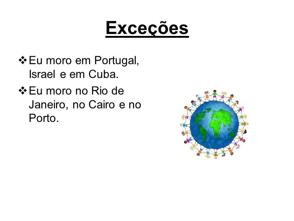 Exceções Eu moro em Portugal, Israel e em Cuba.