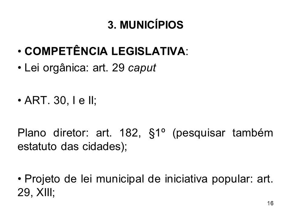 COMPETÊNCIA LEGISLATIVA: Lei orgânica: art. 29 caput ART. 30, I e II;
