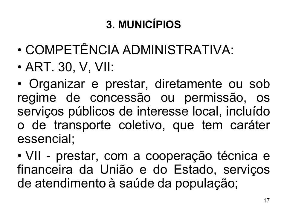 COMPETÊNCIA ADMINISTRATIVA: ART. 30, V, VII: