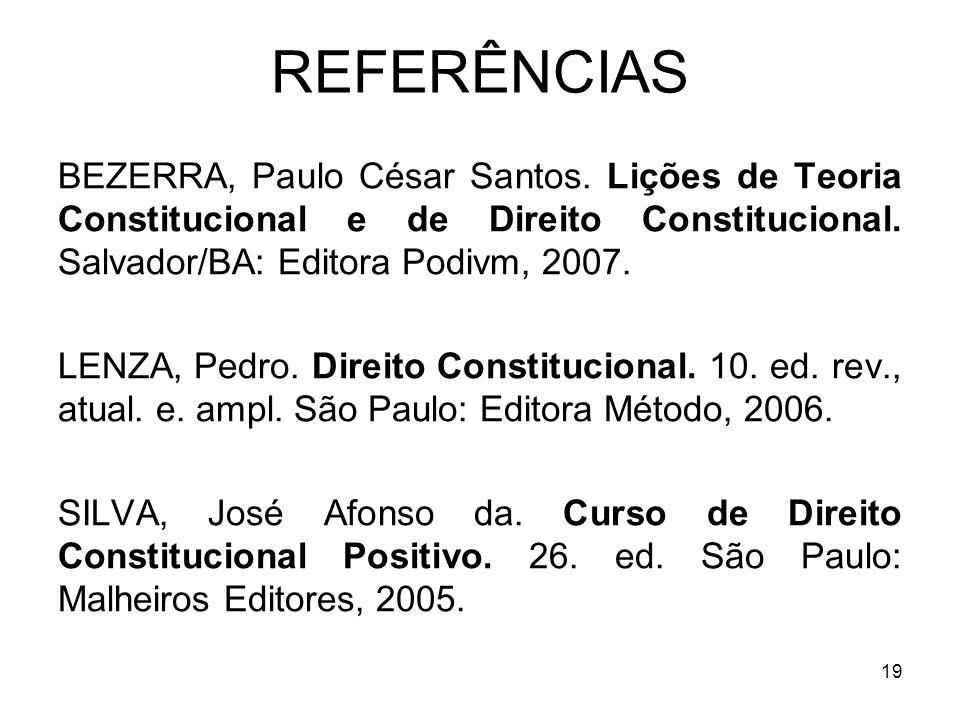 REFERÊNCIAS BEZERRA, Paulo César Santos. Lições de Teoria Constitucional e de Direito Constitucional. Salvador/BA: Editora Podivm, 2007.