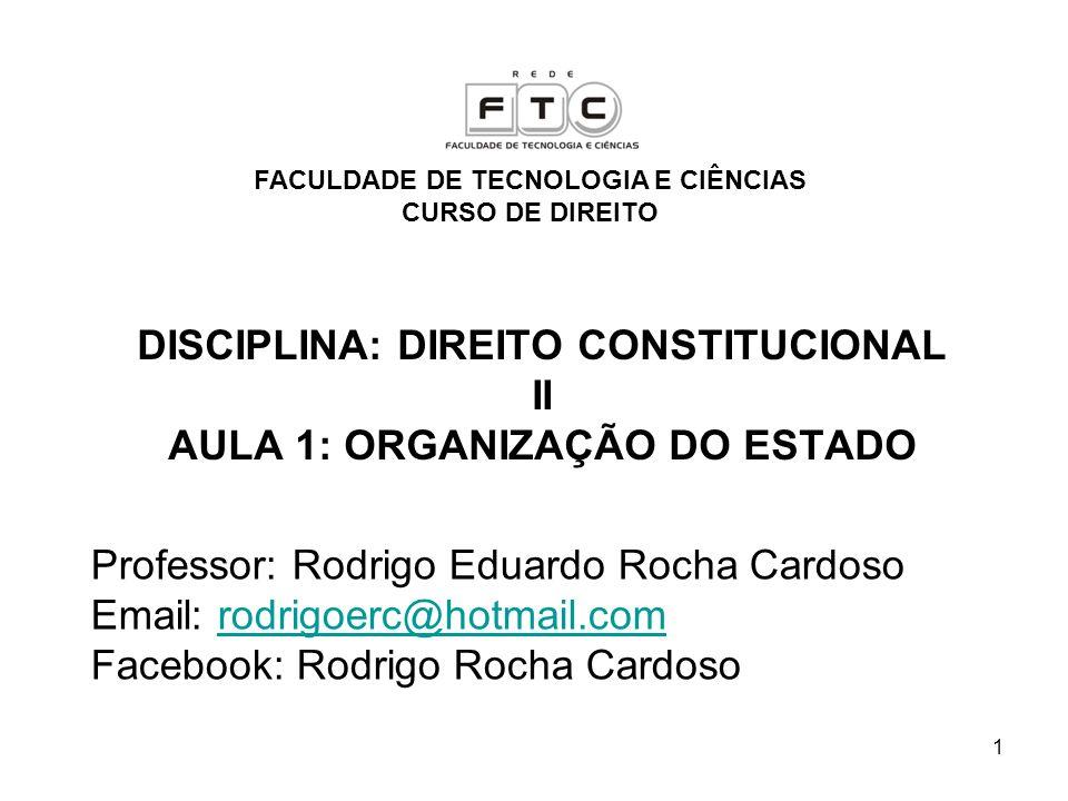 DISCIPLINA: DIREITO CONSTITUCIONAL II AULA 1: ORGANIZAÇÃO DO ESTADO