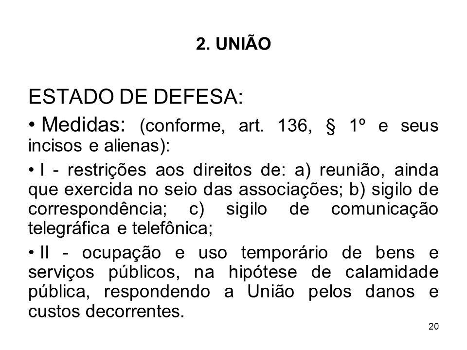 Medidas: (conforme, art. 136, § 1º e seus incisos e alienas):