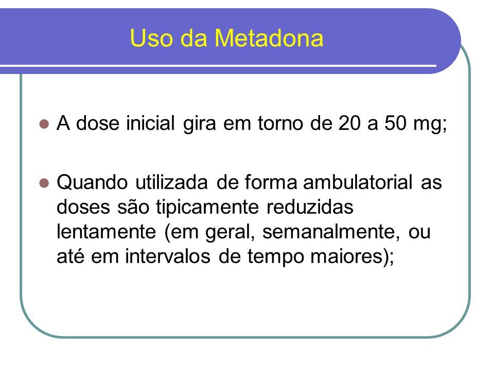 Uso da Metadona A dose inicial gira em torno de 20 a 50 mg;