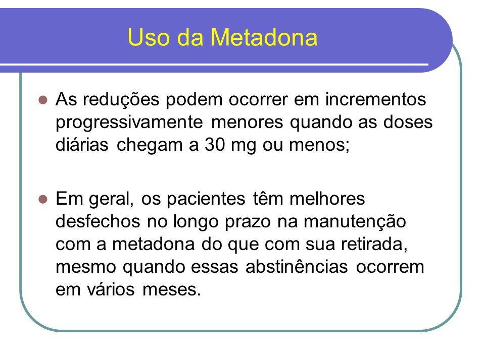 Uso da MetadonaAs reduções podem ocorrer em incrementos progressivamente menores quando as doses diárias chegam a 30 mg ou menos;