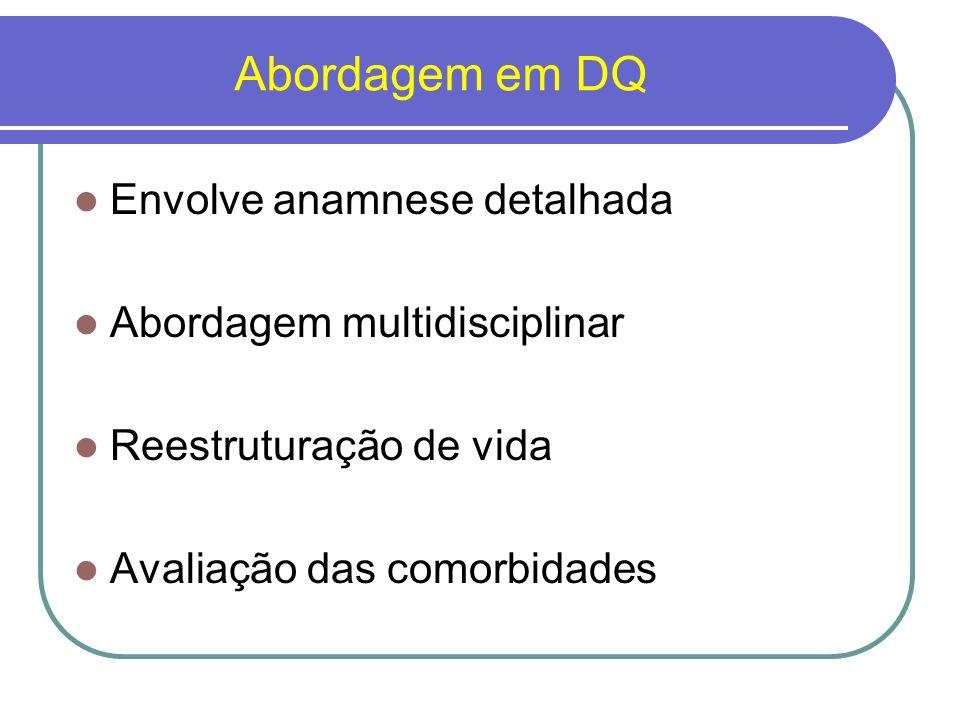 Abordagem em DQ Envolve anamnese detalhada Abordagem multidisciplinar