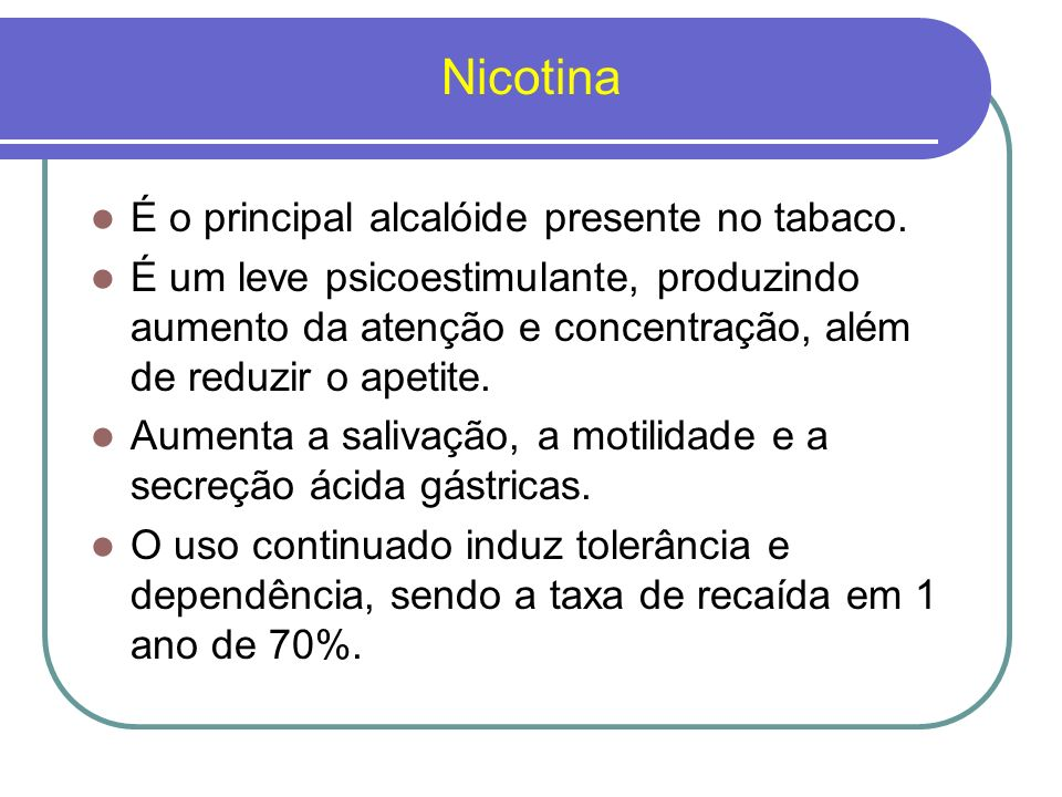 Nicotina É o principal alcalóide presente no tabaco.
