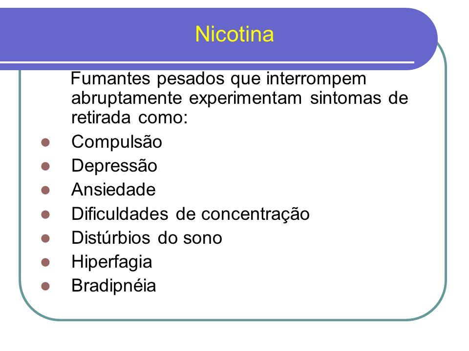 Nicotina Fumantes pesados que interrompem abruptamente experimentam sintomas de retirada como: Compulsão.
