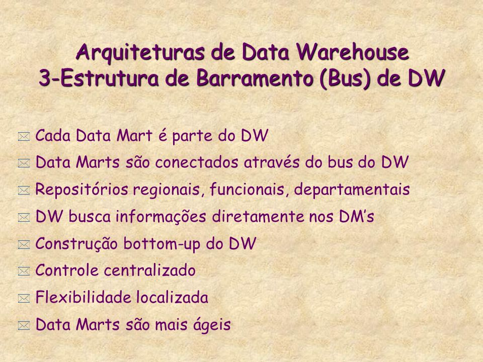 Arquiteturas de Data Warehouse 3-Estrutura de Barramento (Bus) de DW
