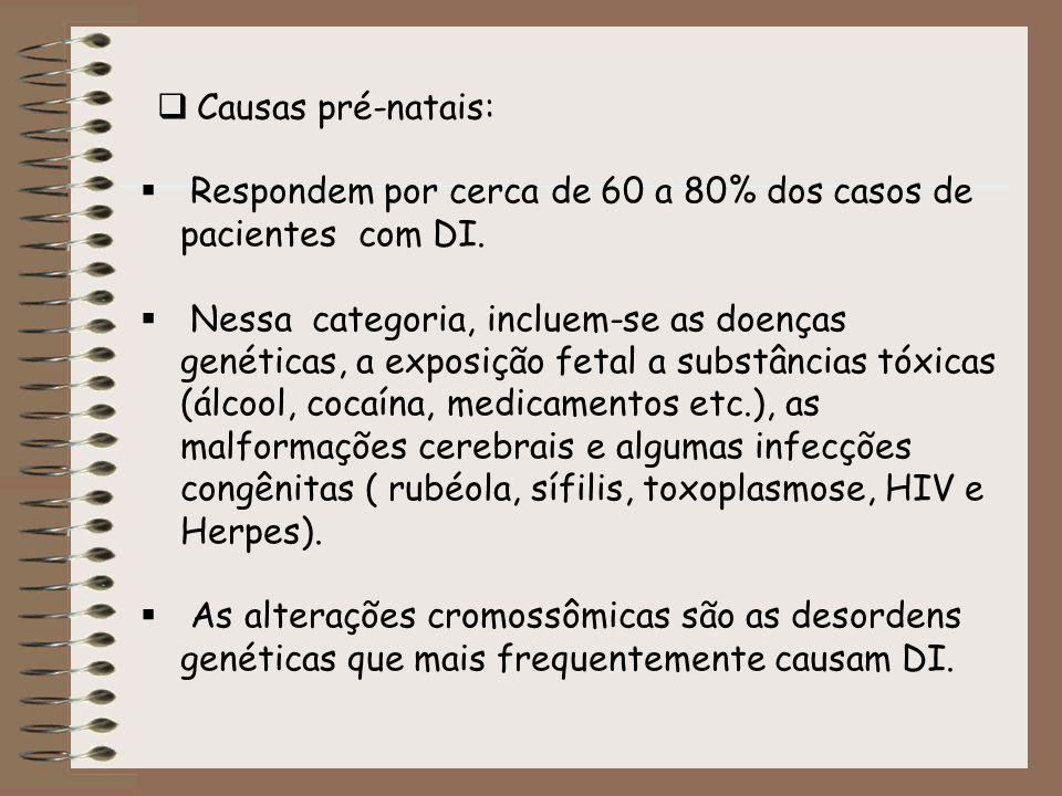 Causas pré-natais:Respondem por cerca de 60 a 80% dos casos de pacientes com DI.