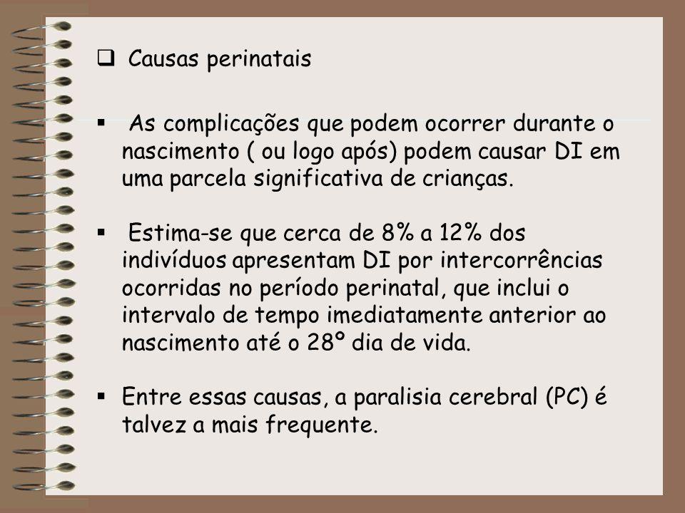 Causas perinatais As complicações que podem ocorrer durante o nascimento ( ou logo após) podem causar DI em uma parcela significativa de crianças.