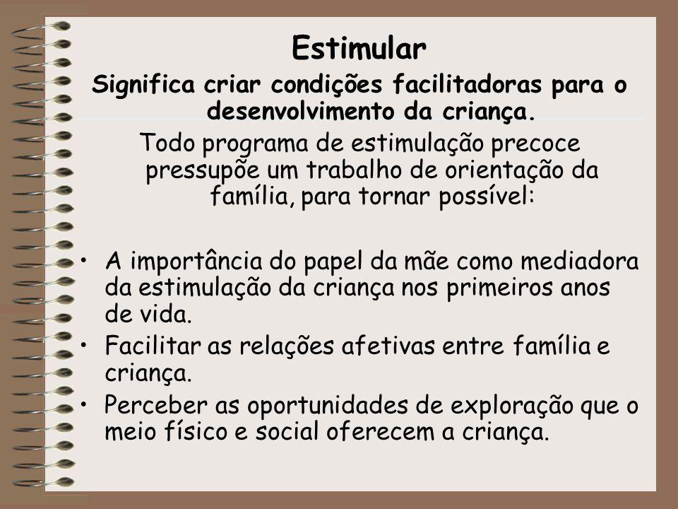 EstimularSignifica criar condições facilitadoras para o desenvolvimento da criança.