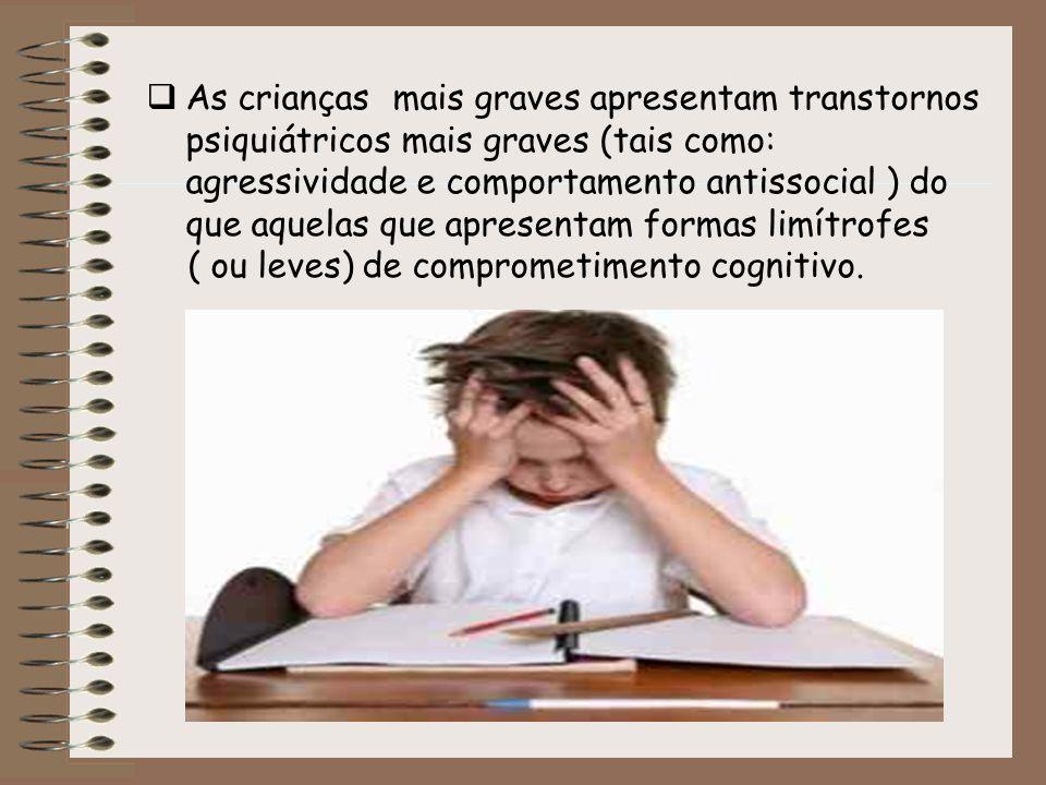 As crianças mais graves apresentam transtornos psiquiátricos mais graves (tais como: agressividade e comportamento antissocial ) do que aquelas que apresentam formas limítrofes