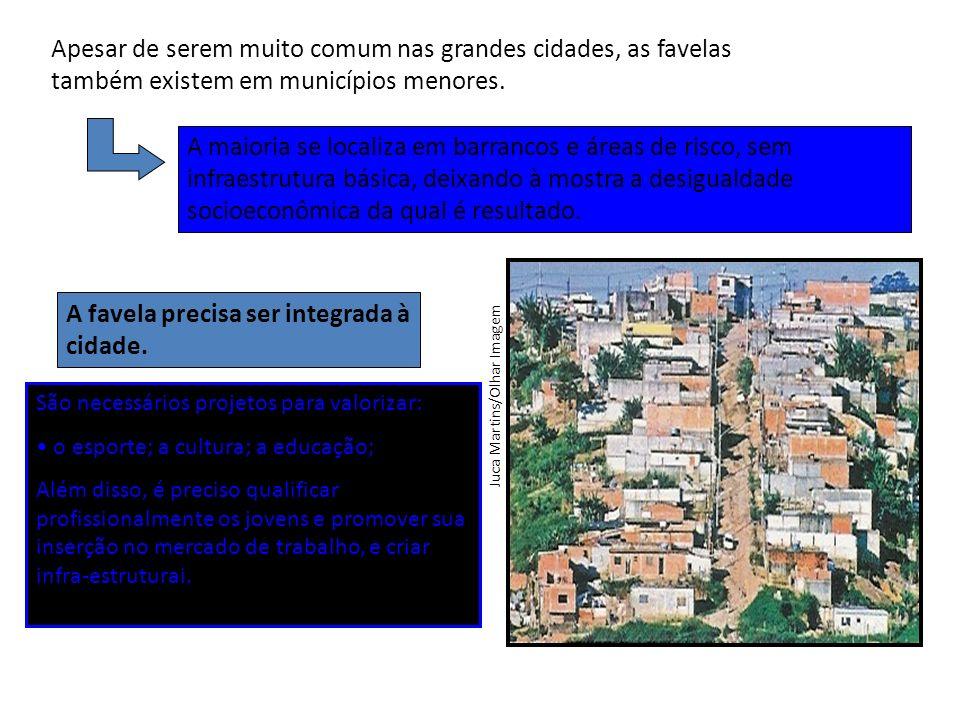 A favela precisa ser integrada à cidade.