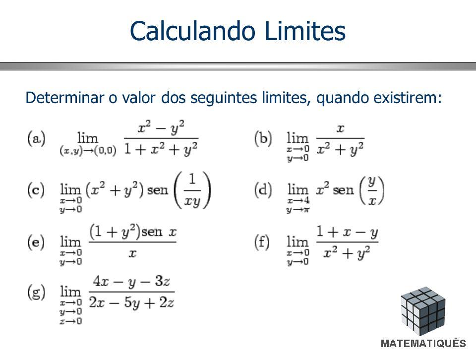Calculando Limites Determinar o valor dos seguintes limites, quando existirem: