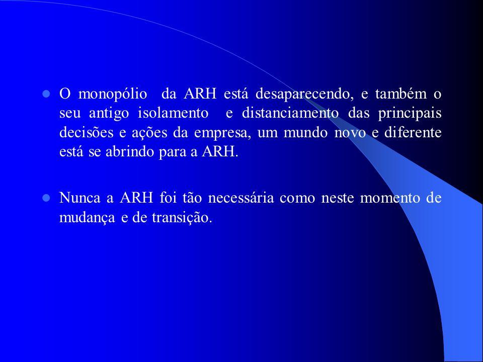 O monopólio da ARH está desaparecendo, e também o seu antigo isolamento e distanciamento das principais decisões e ações da empresa, um mundo novo e diferente está se abrindo para a ARH.