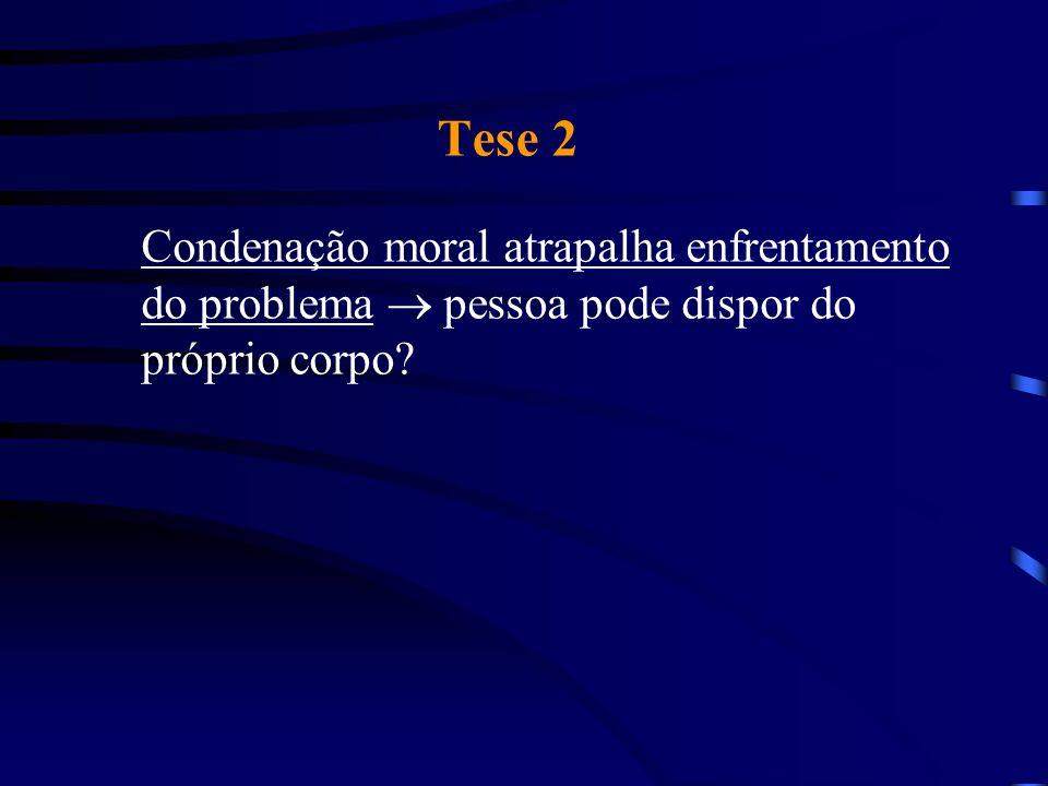 Tese 2 Condenação moral atrapalha enfrentamento do problema  pessoa pode dispor do próprio corpo