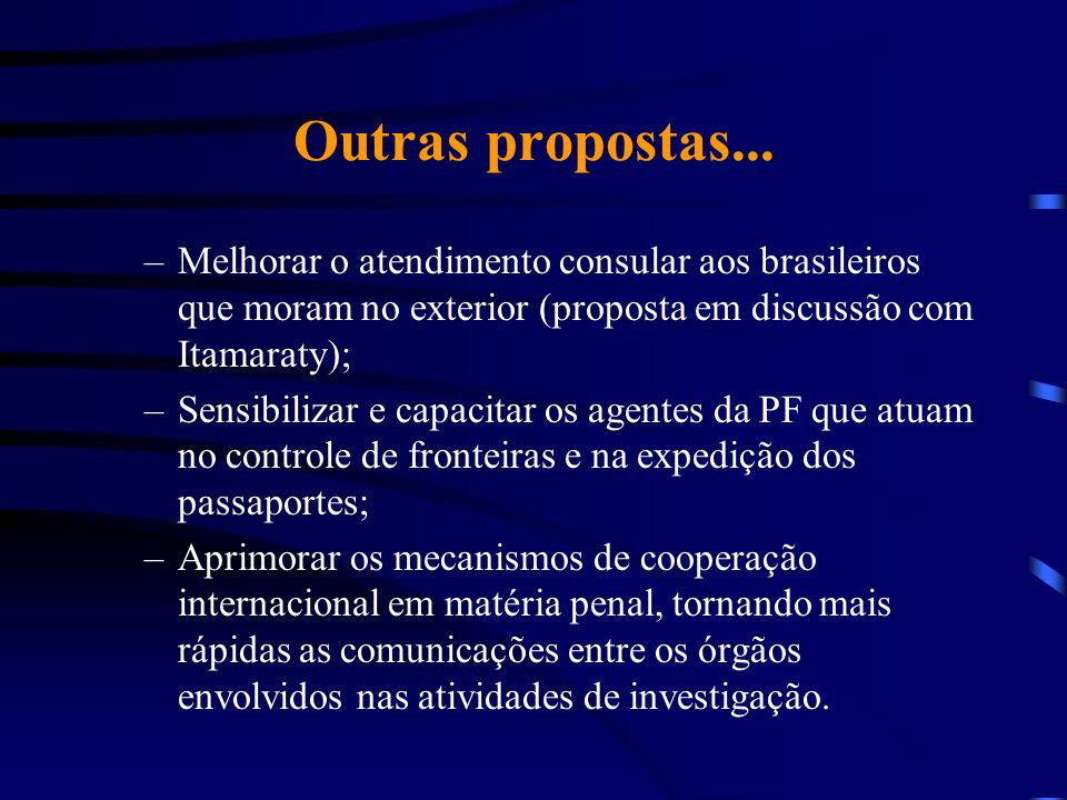 Outras propostas... Melhorar o atendimento consular aos brasileiros que moram no exterior (proposta em discussão com Itamaraty);