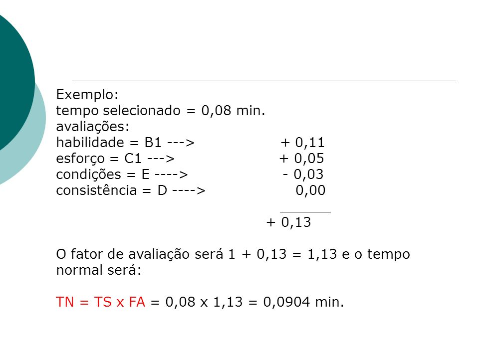 Exemplo:tempo selecionado = 0,08 min. avaliações: habilidade = B1 ---> + 0,11. esforço = C1 ---> + 0,05.