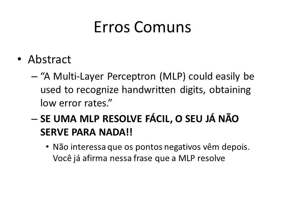 Erros Comuns Abstract. A Multi-Layer Perceptron (MLP) could easily be used to recognize handwritten digits, obtaining low error rates.